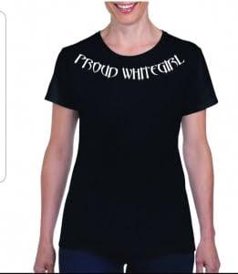 PROUD WHITEGIRL appears on collar of back t shirt